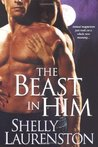 The Beast in Him by Shelly Laurenston