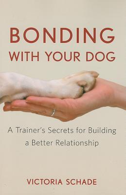 Bonding with Your Dog by Victoria Schade
