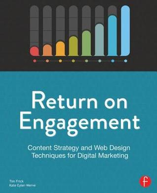 Return on Engagement: Content Strategy and Web Design Techniques for Digital Marketing