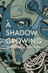 A Shadow Growing: A Collection of Short Fiction