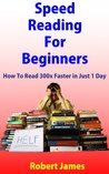 Speed Reading For Beginners: How To Read 300x Faster in Just 1 day