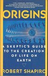 Origins: A Skeptic's Guide to the Creation of Life on Earth