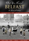 Belfast: A Miscellany (Did You Know?)