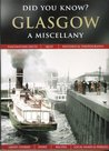 Glasgow: A Miscellany (Did You Know?)