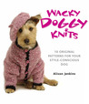 Wacky Doggy Knits: 10 Original Patterns for Your Style-Conscious Dog