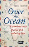 Over the Ocean: A Wartime Story of Exile and Enduring Love