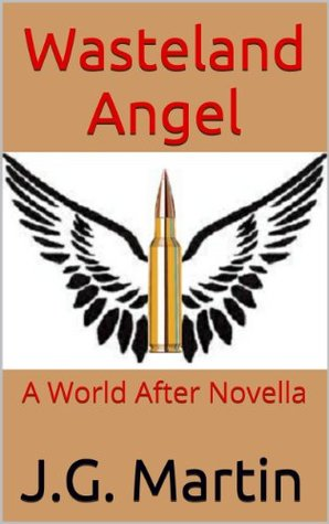 Wasteland Angel: A World After Novella (The World After)