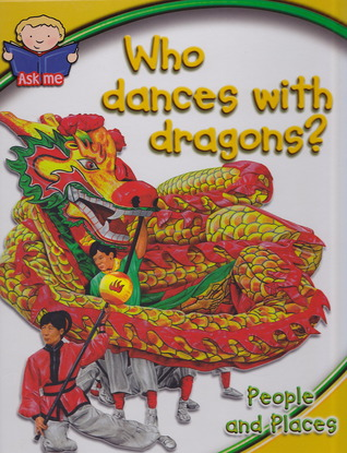Who Dances with Dragons?: People and Places (Ask Me)