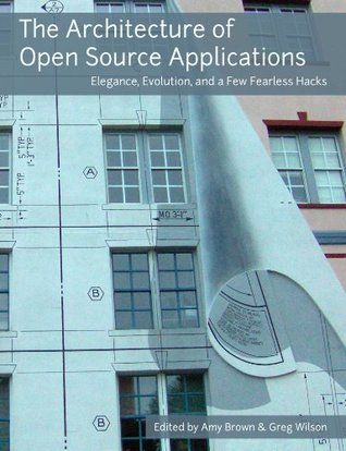 The Architecture of Open Source Applications (The Architecture of Open Source Applications #1)