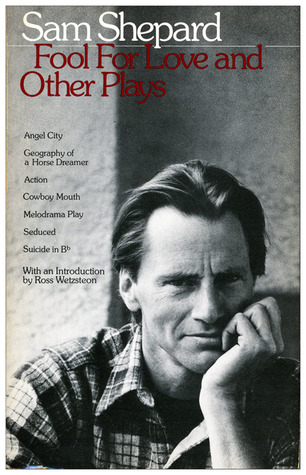 Fool for Love and Other Plays by Sam Shepard