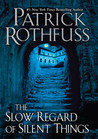 The Slow Regard of Silent Things (The Kingkiller Chronicle #2.5)
