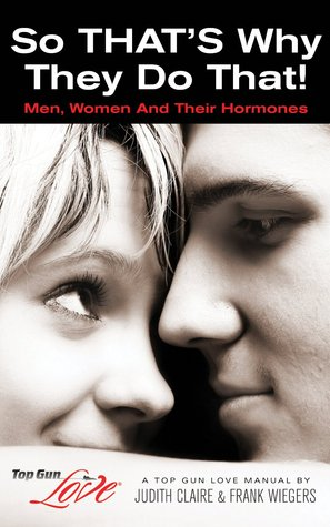 So THAT'S Why They Do That! Men, Women And Their Hormones
