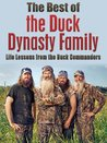 The Best of the Duck Dynasty Family: Life Lessons from the Duck Commanders & Tales of Duck Dynasty (Duck Dynasty, Duck Commander, Phil Robertson, Si Robertson, ... Happy happy happy, unphiltered, sicology)