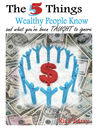 The 5 Things Wealthy People Know and what you've been TAUGHT to ignore!