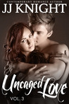 Uncaged Love, Volume 3 (Uncaged Love, #3)