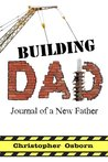 Building Dad: Journal Of A New Father