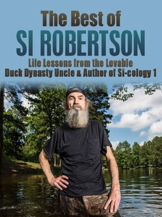 The Best of Si Robertson: Life Lessons from the Lovable Duck Dynasty Uncle & Author of Si-cology 1 (Si Robertson, Duck Dynasty, Duck Commander, Phil Robertson, Si-cology, happy happy happy)