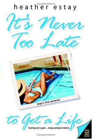 It's Never Too Late to Get a Life (Angie's Adventures #1)