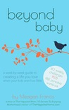 Beyond Baby: A Week-By-Week Guide to Creating A Life You Love When Your Kids Aren't So Little