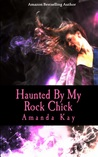 Haunted By My Rock Chick (My Haunting Series #1)