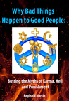 Why Bad Things Happen to Good People: Busting the Myths of Karma, Hell and Punishment