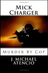 Mick Charger: Murder by Cop