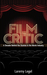 Film Critic: A Decade Behind the Scenes in the Movie Industry