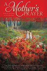 A Mother's Prayer: Inspiring True Stories to Warm the Heart
