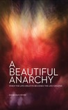 A Beautiful Anarchy, When the Life Creative Becomes the Life Created