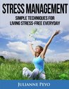 Stress Management: Simple Techniques For Living Stress Free Everyday (Stress Management, Stress Free, Stress Free Living, How to be Stress Free)