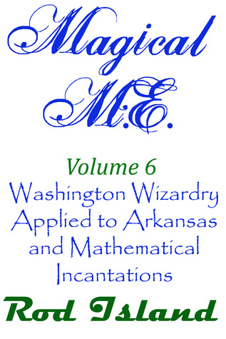 Magical M.E.: Washington Wizardry Applied to Arkansas and Mathematical Incantations, Volume 6