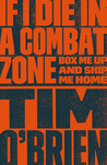 If I Die in a Combat Zone, Box Me Up and Ship Me Home by Tim O'Brien