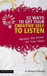 52 Ways to Get Your Creative Self to Listen (Harness the Power of Your Ideas) (The Digital Writer)