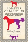 A Matter of Breeding: A Biting History of Pedigree Dogs and How the Quest for Status Has Harmed Man's Best Friend