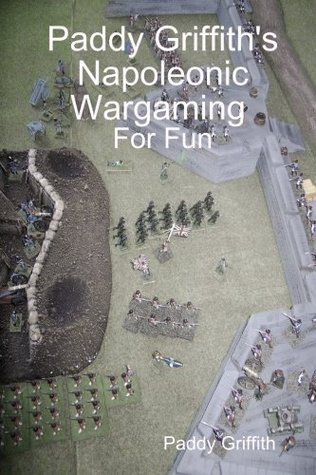 Paddy Griffith's Napoleonic Wargaming for Fun