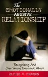 The Emotionally Abusive Relationship: Recognizing and Overcoming Emotional Abuse