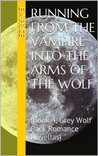 Running from the Vampire into the Arms of the Wolf (Grey Wolf Pack, #4)