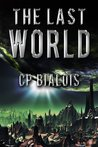 The Last World by C.P. Bialois
