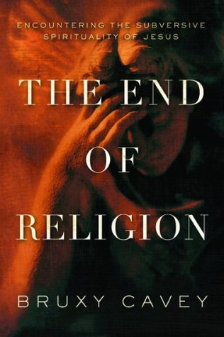 The End of Religion by Bruxy Cavey