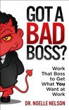 Got A Bad Boss? Work That Boss to Get What You Want at Work