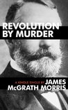 Revolution By Murder: Emma Goldman, Alexander Berkman, and the Plot to Kill Henry Clay Frick (Kindle Single)