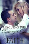 Rescuing The Damaged One by Faith