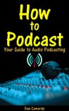 How to Podcast: Your Guide to Audio Podcasting