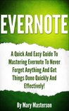 Evernote: Mastering Evernote To Get Things Done Quickly And Effectively!