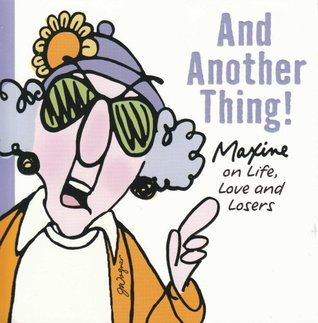 """And Another Thing! """"Maxine On Life"""", Love And Losers"""