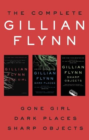 Gillian Flynn: The Complete Gillian Flynn Gone Girl, Dark Places, Sharp Objects (Omnibus)
