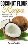 "Coconut Flour Recipes"" Delicious Gluten Free Recipes The Whole Family Will Love!"""