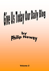 Give Us Today Our Daily Blog (Volume 2)