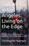 Squatter in Los Angeles: Living on the Edge: A true story of living as a squatter for a year and a half
