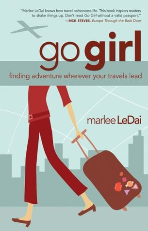 Go Girl: Finding Adventure Wherever Your Travels Lead